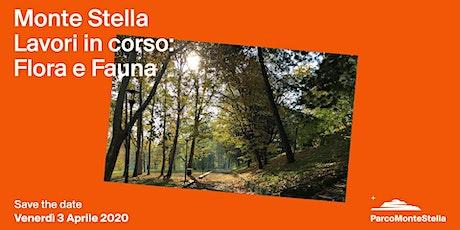 Monte Stella. Lavori in corso: Flora & Fauna biglietti