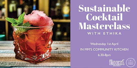 Sustainable Cocktail Masterclass with ETHIKA  tickets