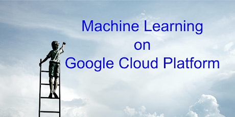 {Free with Lunch} Intro to Machine Learning on Google Cloud Platform tickets