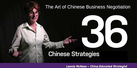 The Art of Chinese Business Negotiation – 36 Chinese Strategies Workshop - Leonie McKeon - China Educated Strategist tickets