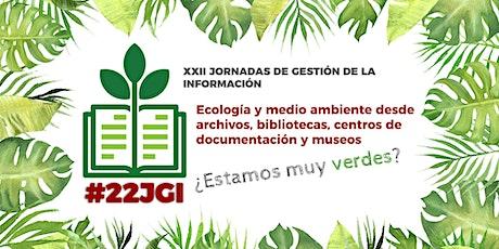 XXII Jornada de gestión de la información «¿Estamos muy verdes?: Ecología y medio ambiente desde archivos, bibliotecas, centros de documentación y museos» entradas