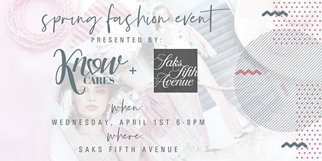 KNOW Cares + Saks Fifth Avenue Spring Fashion Event tickets
