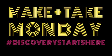 Make and Take Monday tickets