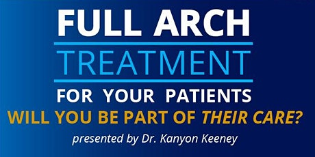 Full Arch Treatment For Your Patients - Will You Be Part of Their Care? tickets