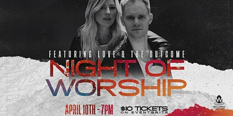 Wellspring Community Church Night of Worship Featuring Love & The Outcome tickets