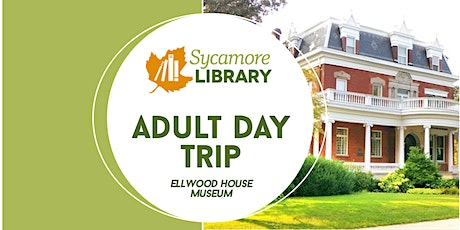 Sycamore Library Day Trip: Ellwood House Museum tickets