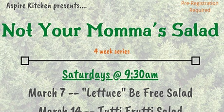 Not Your Momma's Salad -- Cooking Series tickets
