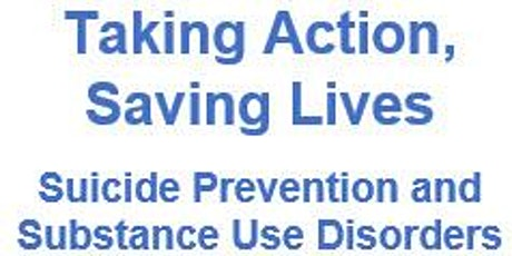 Taking Action, Saving Lives: Suicide Prevention and Substance Use Disorders tickets