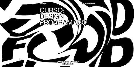 CURSO: DESIGN PROGRAMADO, com André Burnier ingressos