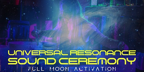 Universal Resonance Sound Ceremony: Full Moon Activation tickets