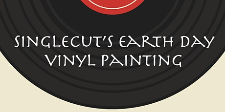 Earth Day Vinyl Painting at SingleCut North tickets