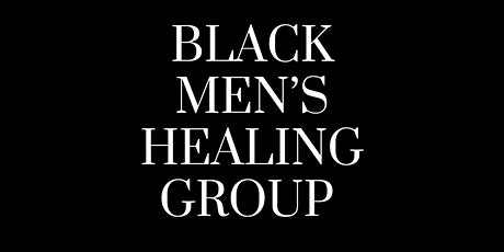 Black Men's Healing Group - Now Forming Online! tickets
