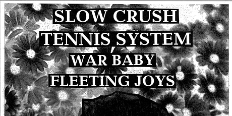 POSTPONED: SLOW CRUSH + TENNIS SYSTEM + WAR BABY + FLEETING JOYS tickets