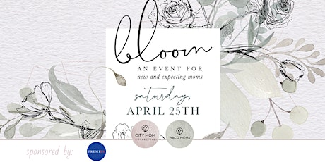 Bloom: An Event for New & Expecting Moms - Waco, TX tickets