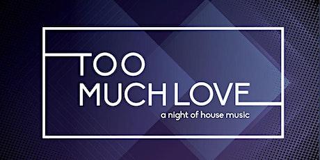 Too Much Love tickets