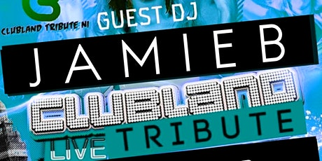 CLUBLAND TRIBUTE WITH GUEST DJ JAMIE B tickets