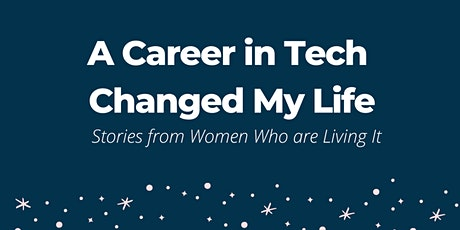 A Career in Tech Changed My Life: Stories from Women who are Living It tickets
