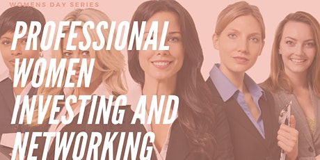 Investing and Networking For the Professional Woman! tickets
