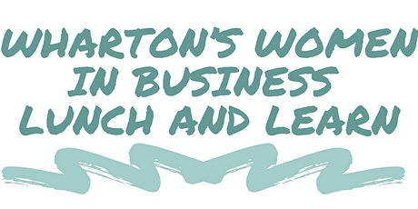 Wharton's Women in Business Lunch and Learn tickets
