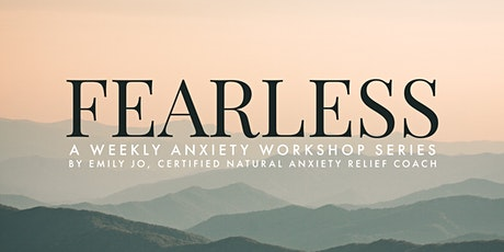 Fearless: Weekly Anxiety Workshop Series tickets