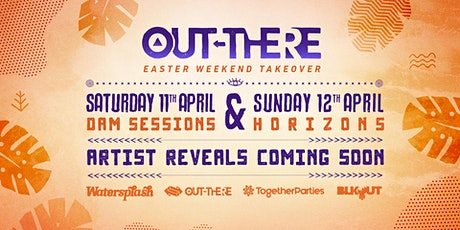 OUT-THERE 'HORIZONS SESSIONS' EASTER SUNDAY SPLASH TAKEOVER tickets