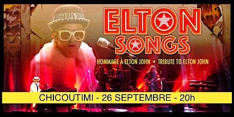 CHICOUTIMI - ELTON SONGS - L'hommage à Elton John 25$  billets