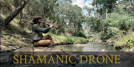 Shamanic Drone - Sound Journey - Lilydale - 4th April 2020 tickets