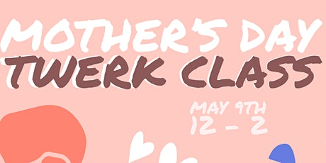 Mother's Day Twerk Class - Bring your mom for FREE tickets