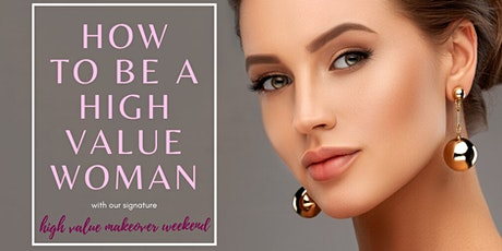 How to Be a High Value Woman (High Value Weekend Makeover) tickets