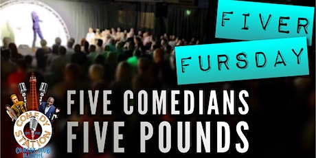 Fiver Fursday - Five Comedians, Five Pounds! tickets