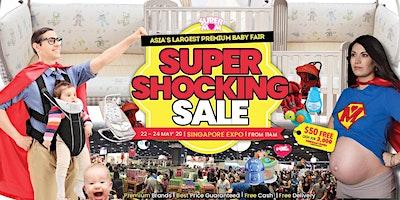 Asia's Largest Premium Baby Fair - SUPERMOM SUPER SHOCKING SALE