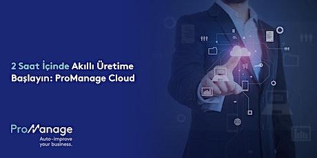 2 Saat İçinde Akıllı Üretime Başlayın: ProManage Cloud tickets