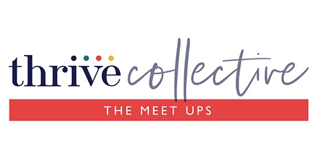 Thrive Collective - The Meet Up.  Bishop's Stortford, May tickets