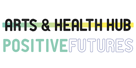 Arts & Health Hub Conference: Positive Futures tickets
