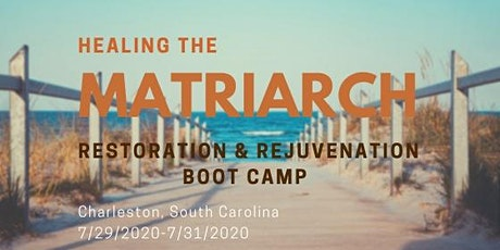 Healing The Matriarch: Restoration And Rejuvenation Bootcamp tickets