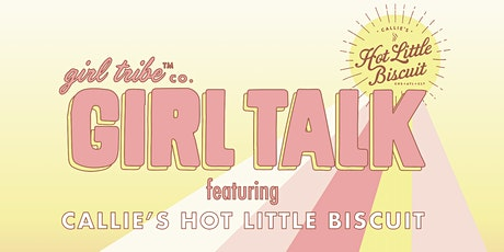 Girl Tribe Girl Talk x Callie's Hot Little Biscuit tickets