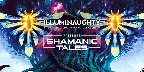 IllumiNaughty pres: Shamanic Tales tickets