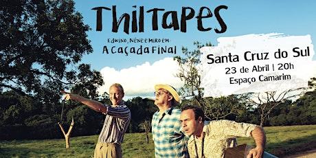 Peça Teatral `'Thiltapes a Caçada Final ' – Santa Cruz do Sul/RS ingressos