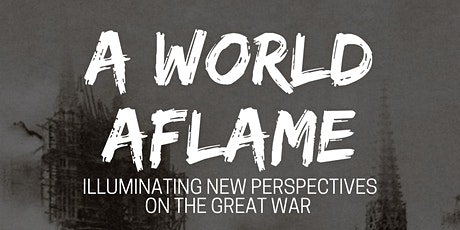 A World Aflame Conference - Illuminating New Perspectives on  the Great War tickets