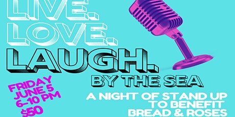 Live.Love.LAUGH By the Sea: A Night of Stand-Up for Bread & Roses tickets