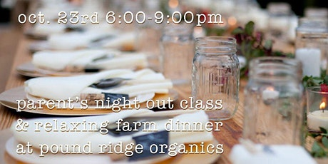 Parent's Night Out: Cooking Class And Relaxing Farm Dinner tickets