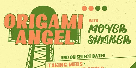 ORIGAMI ANGEL w/ MOVER SHAKER, TAKING MEDS and STRESS FRACTURES 5/23/2020 tickets