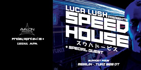 Avalon Fridays: LUCA LUSH Presents SPEED HOUSE + SPECIAL GUEST tickets