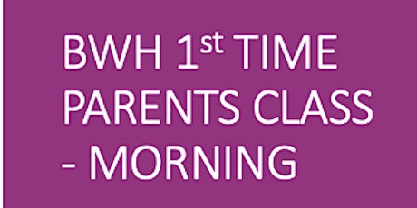 BWH Antenatal 1st Time Parents - Morning Course tickets