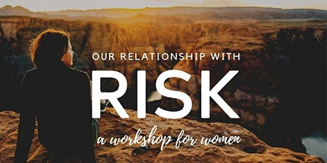 Our Relationship With Risk | A {Virtual} Workshop for Women tickets