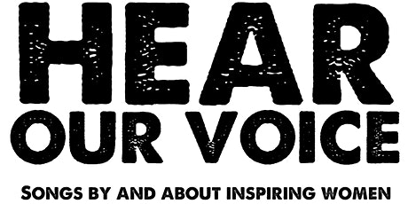 HEAR OUR VOICE,  Songs By and About Inspiring Women tickets