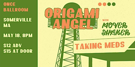 Origami Angel,  Mover Shaker, Taking Meds - NEW DATE! tickets