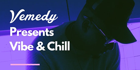 Vemedy Presents: Vibe & Chill tickets
