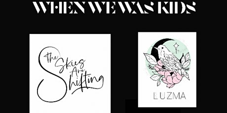 The Skies Are Shifting / When We Was Kids / Luzma'+ More tickets