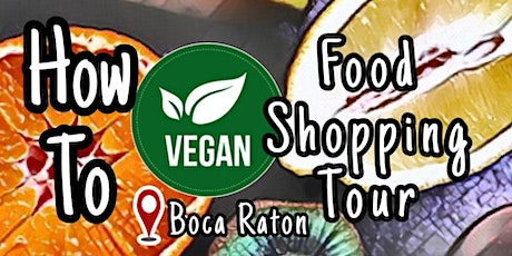 """How to"" VEGAN food shopping tour Boca Raton tickets"